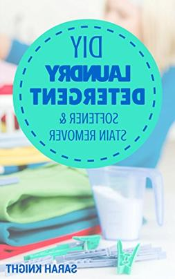 DIY Laundry Detergent, Softener, and Stain Remover Recipes:
